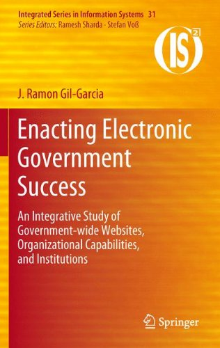 Enacting Electronic Government Success: An Integrative Study of Government-Wide Websites, Organizational Capabilities, and Institutions 9781461420149
