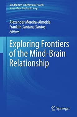 Exploring Frontiers of the Mind-Brain Relationship 9781461406464