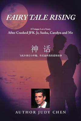 Fairy Tale Rising: A Unique Love Story: After Crashed JFK. Jr, Sasha, Carolyn and Me
