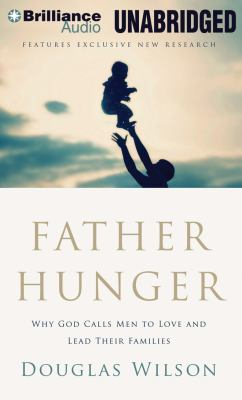 Father Hunger: Why God Calls Men to Love and Lead Their Families 9781469203485