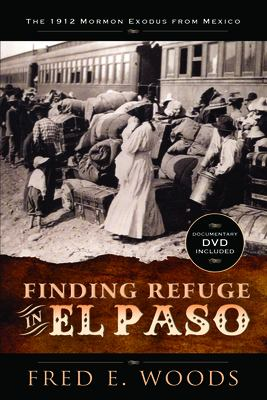 Finding Refuge in El Paso: The 1912 Mormon Exodus from Mexico 9781462111534