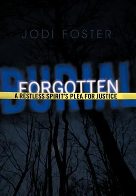 Forgotten Burial: A Restless Spirit's Plea for Justice 9781462024254