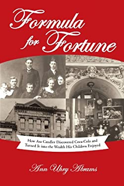 Formula for Fortune: How Asa Candler Discovered Coca-Cola and Turned It Into the Wealth His Children Enjoyed 9781462071685