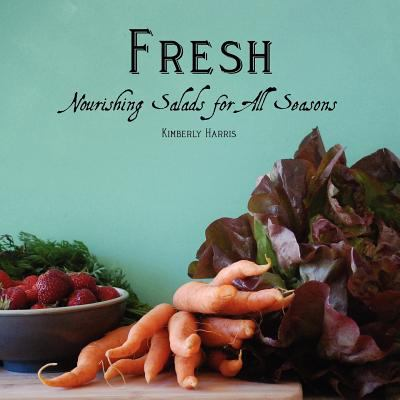 Fresh: Nourishing Salads for All Seasons 9781466213890