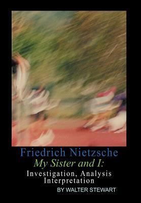 Friedrich Nietzsche My Sister and I 9781465347893