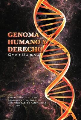 Genoma Humano y Derecho: Privacidad de Los Datos Geneticos y El Caso de Las Pruebas de Paternidad Imputada. 9781463307295