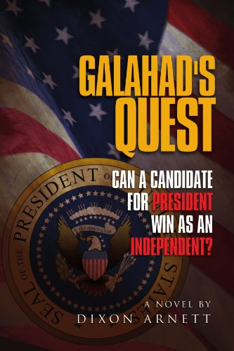 Galahad's Quest: Can a Candidate for President Win as an Independent? 9781465357076