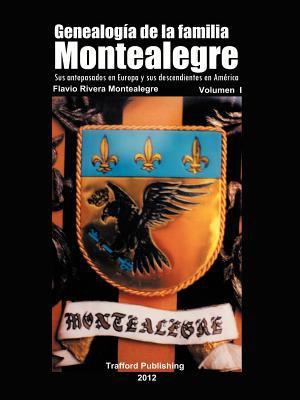 Genealog a de La Familia Montealegre: Sus Antepasados En Europa y Sus Descendientes En Am Rica 9781466903005