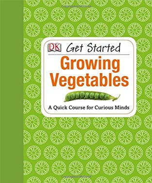 Get Started: Growing Vegetables 9781465401960