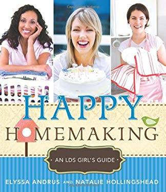 Happy Homemaking: An LDS Girl's Guide 9781462111015