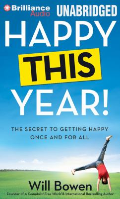 Happy This Year!: The Secret to Getting Happy Once and for All 9781469278537