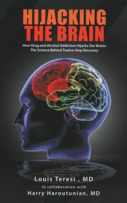 Hijacking the Brain: How Drug and Alcohol Addiction Hijacks Our Brains the Science Behind Twelve-Step Recovery 9781463444846