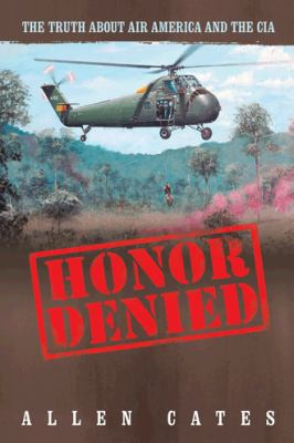 Honor Denied: The Truth about Air America and the CIA 9781462057467