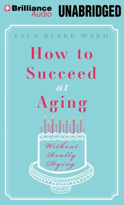 How to Succeed at Aging Without Really Dying 9781469242552