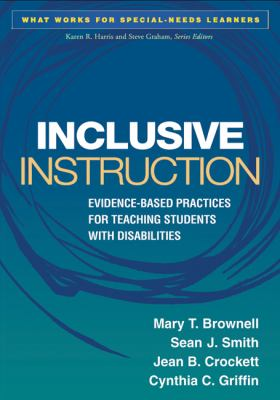 Inclusive Instruction: Evidence-Based Practices for Teaching Students with Disabilities 9781462503889