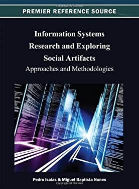 Information Systems Research and Exploring Social Artifacts: Approaches and Methodologies 9781466624917