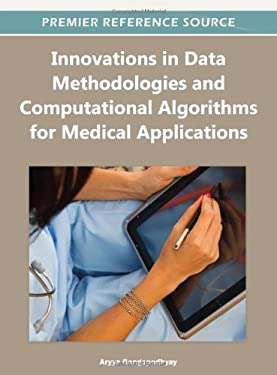 Innovations in Data Methodologies and Computational Algorithms for Medical Applications 9781466602823
