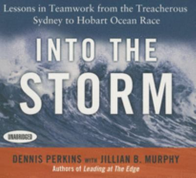 Into the Storm: Lessons in Teamwork from the Treacherous Sydney-To-Hobart Ocean Race 9781469085128
