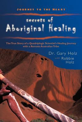 Journey to the Heart: Secrets of Aboriginal Healing 9781462018055