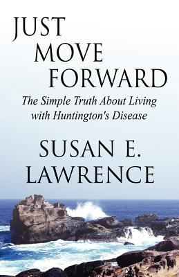 Just Move Forward: The Simple Truth about Living with Huntington's Disease 9781462636976
