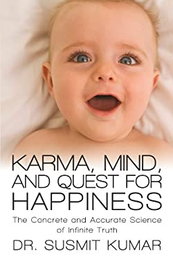 Karma, Mind, and Quest for Happiness: The Concrete and Accurate Science of Infinite Truth 9781469750224