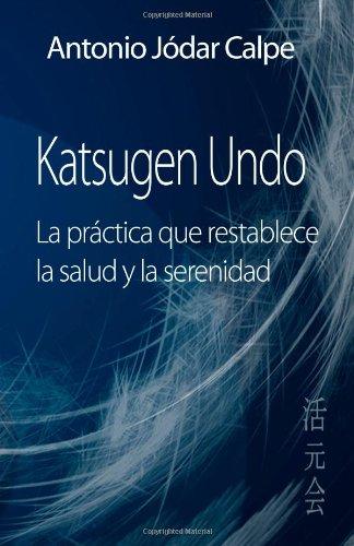 Katsugen Undo, La PR Ctica Que Restablece La Salud y La Serenidad 9781467985536