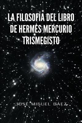 La Filosof a del Libro de Hermes Mercurio Trismegisto 9781463313791