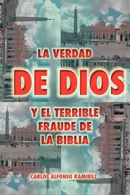 La Verdad de Dios y El Terrible Fraude de La Biblia 9781463307998