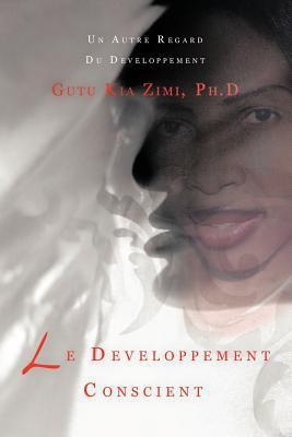 Le Developpement Conscient: Un Autre Regard Du Developpement 9781468558012