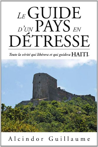 Le Guide D'Un Pays En D Tresse: Toute La V Rit Qui Lib Rera Et Qui Guidera Haiti.