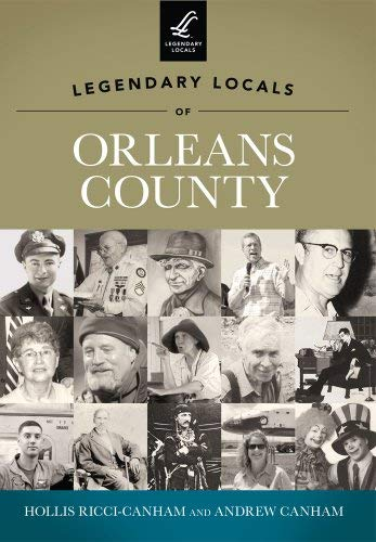 Legendary Locals of Orleans County, New York 9781467100106