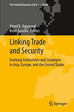 Linking Trade and Security: Evolving Institutions and Strategies in Asia, Europe, and the United States 9781461447641