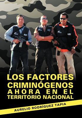 Los Factores Crimin Genos Ahora En El Territorio Nacional 9781463322298