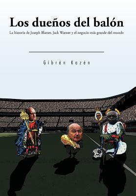 Los Due&ntildeos del Bal&oacuten: La Historia de Joseph Blatter, Jack Warner y El Negocio M&aacutes Grande del Mundo 9781463302641