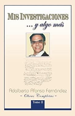MIS Investigaciones...y Algo M S: Obras Completas de Adalberto Afonso Fern Ndez 9781463306915