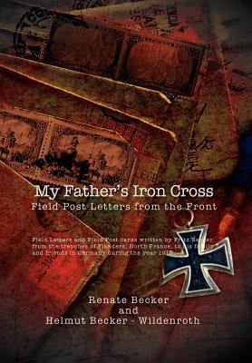My Father's Iron Cross: Field Post Letters from the Front 9781462899364