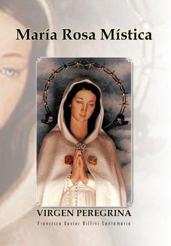 Maria Rosa Mistica: Virgen Peregrina 9781463303013