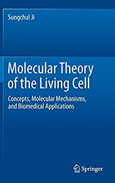 Molecular Theory of the Living Cell: Concepts, Molecular Mechanisms, and Biomedical Applications 9781461421511