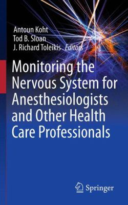 Monitoring the Nervous System for Anesthesiologists and Other Health Care Professionals 9781461403074