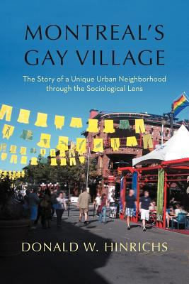 Montreal's Gay Village: The Story of a Unique Urban Neighborhood Through the Sociological Lens 9781462068371