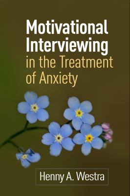 Motivational Interviewing in the Treatment of Anxiety 9781462504817