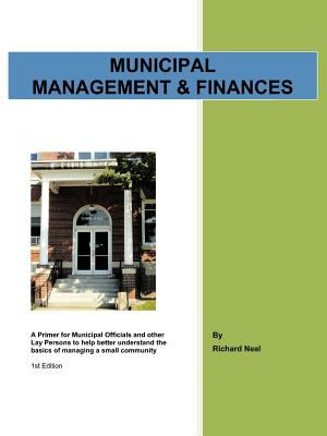 Municipal Management & Finances: A Primer for Municipal Officials and Other Lay Persons to Help Better Understand the Basics of Managing a Small Commu