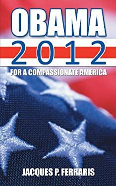 Obama 2012: For a Compassionate America 9781468558517