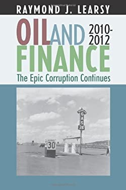 Oil and Finance: The Epic Corruption Continues 2010-2012 9781469903293