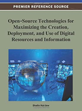 Open-Source Technologies for Maximizing the Creation, Deployment, and Use of Digital Resources and Information 9781466622050