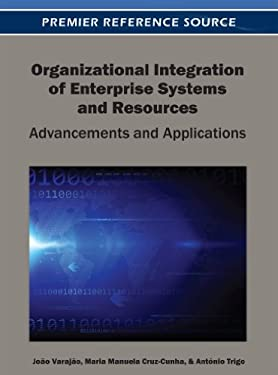 Organizational Integration of Enterprise Systems and Resources: Advancements and Applications 9781466617643