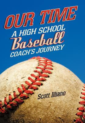 Our Time: A High School Baseball Coach's Journey 9781462027576