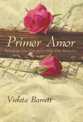 Primer Amor: Solamente Una Vez En La Vida: Una Memoria 9781463301811