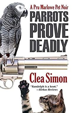 Parrots Prove Deadly: A Pru Marlowe Mystery 9781464201028