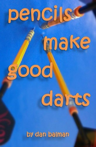 Pencils Make Good Darts Dan Balman
